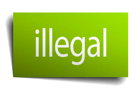 illegal: illegal green paper sign isolated on white