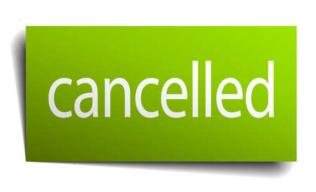 cancelled: cancelled green paper sign on white background