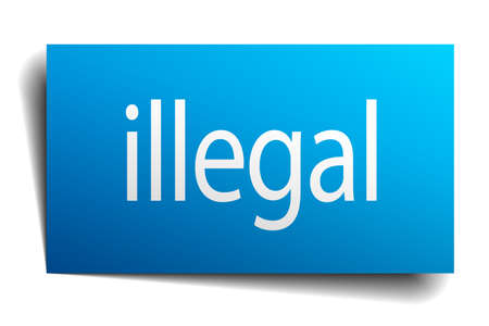 illegal: illegal blue paper sign on white background