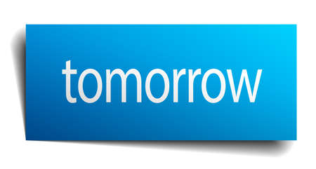 tomorrow: tomorrow blue paper sign isolated on white