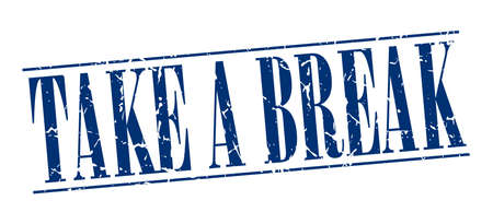 take a break: take a break blue grunge vintage stamp isolated on white background