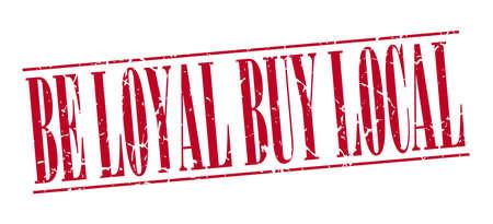 faithful: be loyal buy local red grunge vintage stamp isolated on white background Illustration