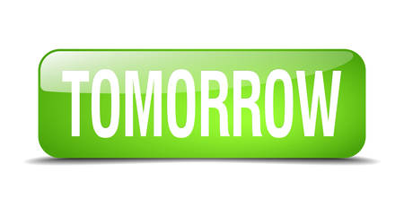 tomorrow: tomorrow green square 3d realistic isolated web button