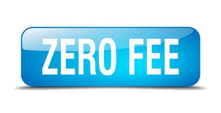 fee: zero fee blue square 3d realistic isolated web button
