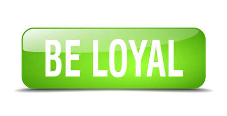 to be: be loyal green square 3d realistic isolated web button