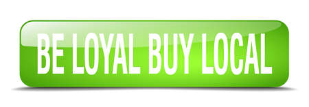 be green: be loyal buy local green square 3d realistic isolated web button