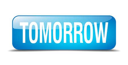 tomorrow: tomorrow blue square 3d realistic isolated web button Illustration