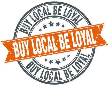 loyal: buy local be loyal round orange grungy vintage isolated stamp