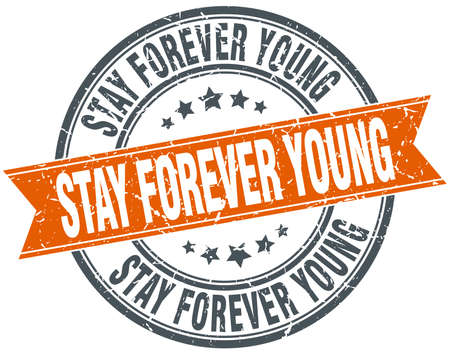 to stay: stay forever young round orange grungy vintage isolated stamp