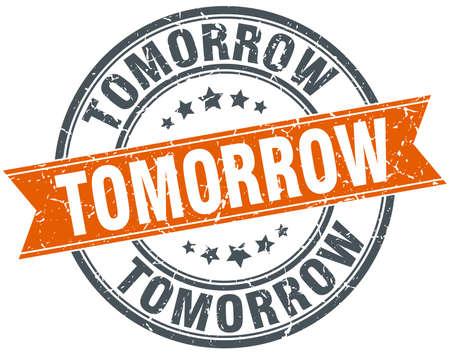 tomorrow: tomorrow round orange grungy vintage isolated stamp