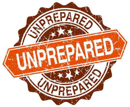 unprepared: unprepared orange round grunge stamp on white