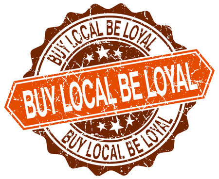 loyal: buy local be loyal orange round grunge stamp on white