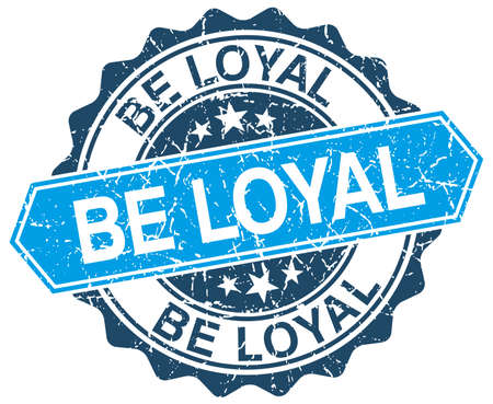 loyal: be loyal blue round grunge stamp on white Illustration