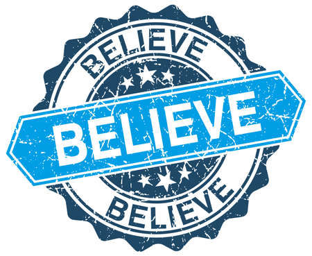 believe: believe blue round grunge stamp on white Illustration