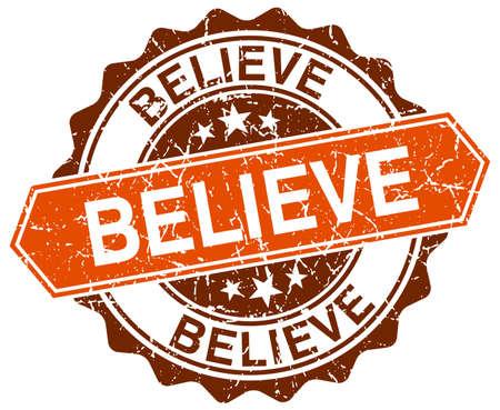 believe: believe orange round grunge stamp on white Illustration