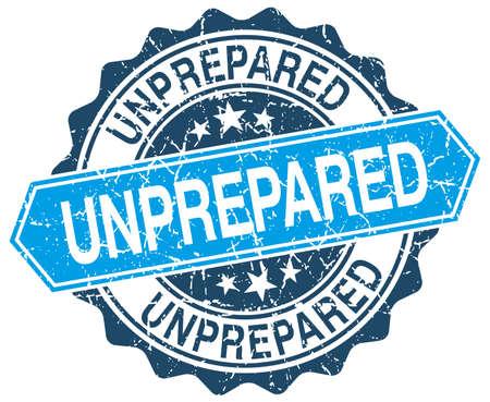 unprepared: unprepared blue round grunge stamp on white