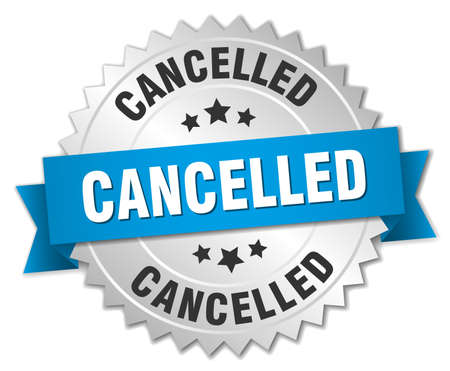 cancelled: cancelled 3d silver badge with blue ribbon Illustration