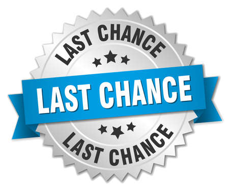 last chance: last chance 3d silver badge with blue ribbon
