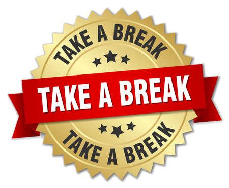 take a break: take a break 3d gold badge with red ribbon