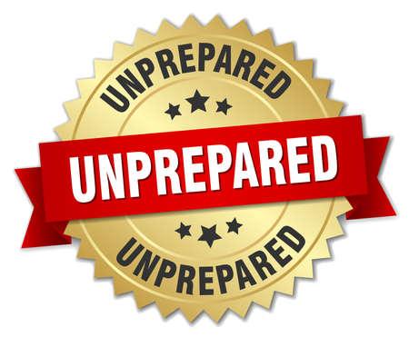 unprepared: unprepared 3d gold badge with red ribbon Illustration