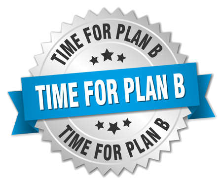 plan b: time for plan b 3d silver badge with blue ribbon Illustration