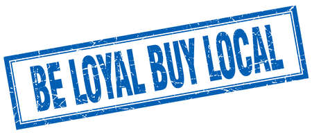 loyal: be loyal buy local blue square grunge stamp on white