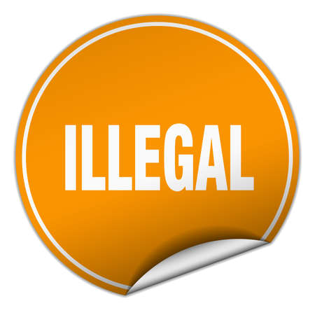 illegal: illegal round orange sticker isolated on white