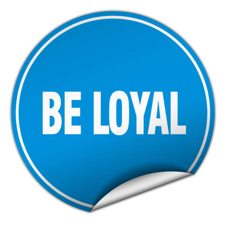 to be: be loyal round blue sticker isolated on white