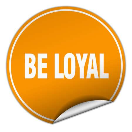 faithful: be loyal round orange sticker isolated on white
