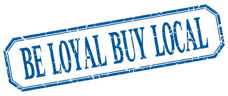 to be: be loyal buy local square blue grunge vintage isolated label