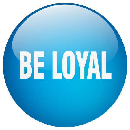 faithful: be loyal blue round gel isolated push button