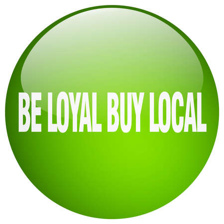 loyal: be loyal buy local green round gel isolated push button