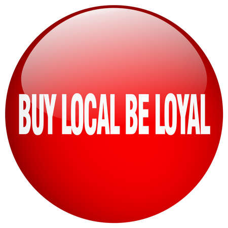 to be: buy local be loyal red round gel isolated push button