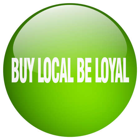 buy local: buy local be loyal green round gel isolated push button