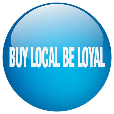 buy local: buy local be loyal blue round gel isolated push button Illustration