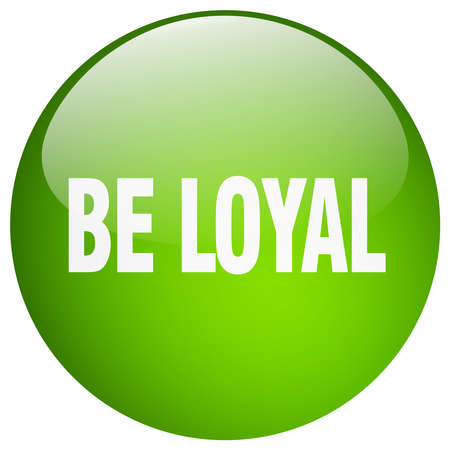 be green: be loyal green round gel isolated push button