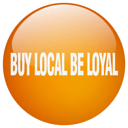 be: buy local be loyal orange round gel isolated push button Illustration