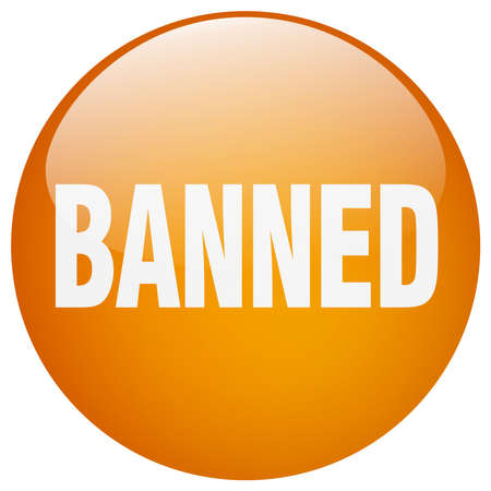 banned: banned orange round gel isolated push button Illustration