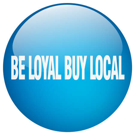 be: be loyal buy local blue round gel isolated push button Illustration