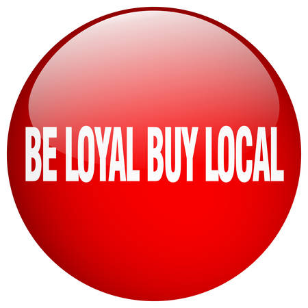 to be: be loyal buy local red round gel isolated push button