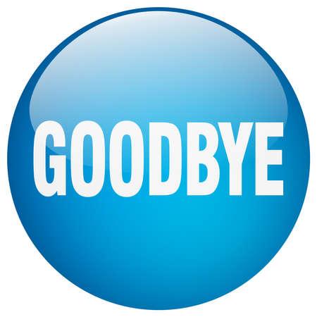 goodbye: goodbye blue round gel isolated push button