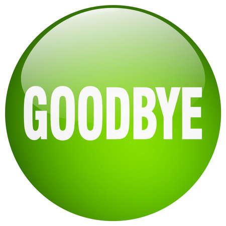 goodbye: goodbye green round gel isolated push button