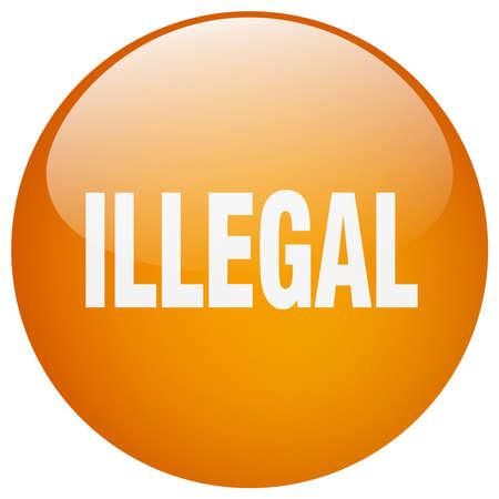 illegal: illegal orange round gel isolated push button