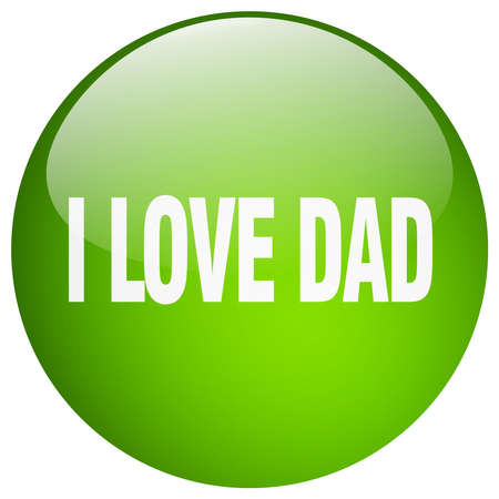 i love dad green round gel isolated push button