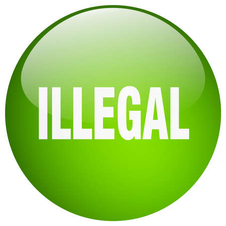 illegal: illegal green round gel isolated push button Illustration