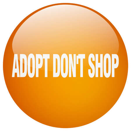 don't: adopt dont shop orange round gel isolated push button