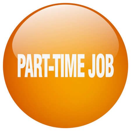 part time: part-time job orange round gel isolated push button