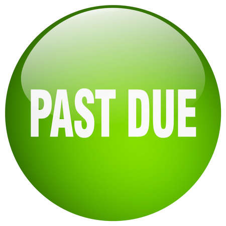 past due: past due green round gel isolated push button