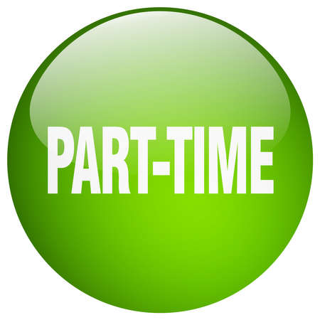 part time: part-time green round gel isolated push button