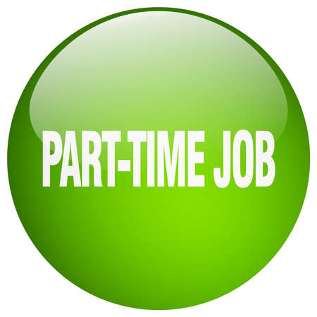 part time: part-time job green round gel isolated push button